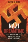 Nazi Dreamtime: Australian Enthusiasts for Hitler's Germany Cover Image