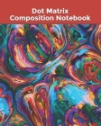 Dot Matrix Composition Notebook: Dot Grid Journal: Calligraphy and Bullet Points Cover Image