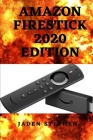 Amazon Firestick 2020 Edition: An Up to Date Step by Step Guide to Setting Up the Amazon TV Firestick and Unfolding Its Tricks and Features Cover Image