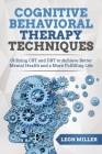 Cognitive Behavioral Therapy: Powerful CBT And DBT Techniques for Overcoming Insomnia, Depression, Mood Disorders and Suicidal Thoughts, Retraining Cover Image