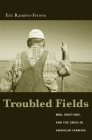 Troubled Fields: Men, Emotions, and the Crisis in American Farming Cover Image