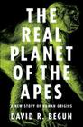 The Real Planet of the Apes: A New Story of Human Origins Cover Image