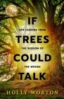 If Trees Could Talk: Life Lessons from the Wisdom of the Woods Cover Image