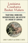 Louisiana Coushatta Basket Makers: Traditional Knowledge, Resourcefulness, and Artistry as a Means of Survival Cover Image