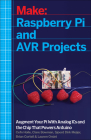 Raspberry Pi and Avr Projects: Augmenting the Pi's Arm with the Atmel Atmega, Ics, and Sensors Cover Image