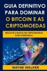 Guia Definitivo Para Dominar o Bitcoin e as Criptomoedas: Negocie E Invista Em Criptomoedas Com Confiança Cover Image