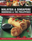 Food and Cooking of Malaysia & Singapore, Indonesia & the Philippines: Over 340 Recipes Shown Step by Step in 1400 Beautiful Photographs Cover Image