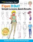Figure It Out! Simple Lessons, Quick Results: Essential Tips and Tricks for Drawing People (Christopher Hart Figure It Out!) Cover Image