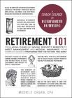 Retirement 101: From 401(k) Plans and Social Security Benefits to Asset Management and Medical Insurance, Your Complete Guide to Preparing for the Future You Want (Adams 101) Cover Image