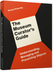 The Museum Curator's Guide: Understanding, Managing and Presenting Objects Cover Image