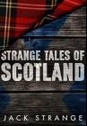 Strange Tales Of Scotland: Premium Hardcover Edition Cover Image