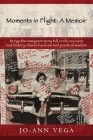 Moments in Flight: A Memoir: Brings the immigrant story full circle; recovers lost history; shares hard-earned practical wisdom Cover Image