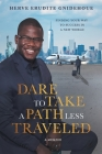 Dare To Take A Path Less Traveled: Finding your way to success in a new world Cover Image