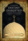Destiny Disrupted Lib/E: A History of the World Through Islamic Eyes Cover Image