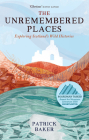 The Unremembered Places: Exploring Scotland's Wild Histories Cover Image