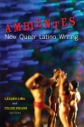 Ambientes: New Queer Latino Writing Cover Image
