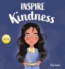 Inspire Kindness: A Rhyming Read Aloud Story Book for Kids About Kindness and Empathy Cover Image