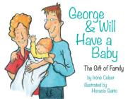 George & Will Have a Baby: The Gift of Family Cover Image