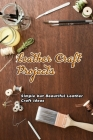 Leather Craft Projects: Simple but Beautiful Leather Craft Ideas: Leather Craft Ideas Cover Image