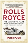 Rolls-Royce: The Magic of a Name: The First Forty Years of Britain's Most Prestigious Company Cover Image