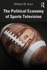 The Political Economy of Sports Television Cover Image