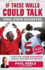 If These Walls Could Talk: Ohio State Buckeyes: Stories from the Buckeyes Sideline, Locker Room, and Press Box Cover Image