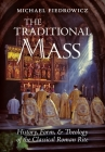 The Traditional Mass: History, Form, and Theology of the Classical Roman Rite Cover Image