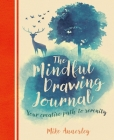 The Mindful Drawing Journal: Your Creative Path to Serenity Cover Image
