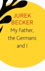 My Father, the Germans and I: Essays, Lectures, Interviews (The Seagull Library of German Literature) Cover Image