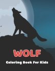 Wolf Coloring Book For Kids: Funny and Easy Wolf Coloring Book for Kids, Toddler - Ages 8-12 Cover Image