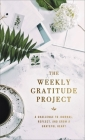 The Weekly Gratitude Project: A Challenge to Journal, Reflect, and Grow a Grateful Heart Cover Image