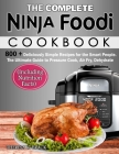 The Complete Ninja Foodi Cookbook: 800+ Deliciously Simple Recipes for the Smart People: The Ultimate Guide to Pressure Cook, Air Fry, Dehydrate (Incl Cover Image