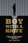 Boy with a Knife: A Story of Murder, Remorse, and a Prisoner's Fight for Justice Cover Image