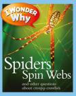 I Wonder Why Spiders Spin Webs: And Other Questions about Creepy Crawlies Cover Image