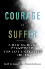 The Courage to Suffer: A New Clinical Framework for Life's Greatest Crises (Spirituality and Mental Health) Cover Image