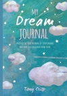 My Dream Journal: Uncover the real meaning of your dreams and how you can learn from them Cover Image