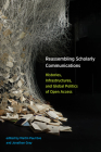 Reassembling Scholarly Communications: Histories, Infrastructures, and Global Politics of Open Access Cover Image