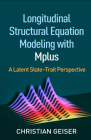 Longitudinal Structural Equation Modeling with Mplus: A Latent State-Trait Perspective (Methodology in the Social Sciences) Cover Image