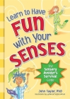 Learn to Have Fun with Your Senses: The Sensory Avoider's Survival Guide Cover Image
