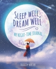 Sleep Well, Dream Well: My Night-Time Journal Cover Image