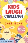 Kids Laugh Challenge Joke Book: Easter Edition: A Fun Interactive Easter Themed Joke Book for Kids: Ages 6, 7, 8, 9, 10, 11, 12 Easter Basket Stuffer Cover Image