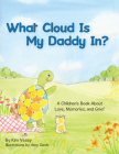 What Cloud Is My Daddy In?: A Children's Book About Love, Memories and Grief Cover Image
