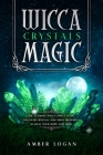 Wicca Crystal Magic: The Ultimate Wicca Spells Guide. Discover Crystals and Their Properties to Heal Your Body and Mind. Cover Image