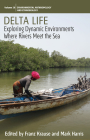 Delta Life: Exploring Dynamic Environments Where Rivers Meet the Sea (Environmental Anthropology and Ethnobiology #28) Cover Image