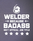 Welder Because Badass Isn't Official Job Title: Funny Welding Planner for Men Cover Image