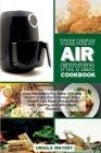 The New Air Fryer Cookbook: Easy Recipes to Fry, Bake, Grill and Roast. Enjoy the Crispness, Shed Weight and Reset Metabolism with Healthy and Aff Cover Image