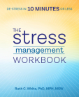 The Stress Management Workbook: De-Stress in 10 Minutes or Less Cover Image
