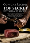 Copycat Recipes: Top Secret Restaurant Recipes. A Life-Changing Cookbook to Make Your Favorite Recipes, Most Popular Restaurant and Fas Cover Image