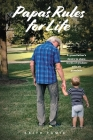 Papa's Rules for Life: A Grandfather's Desire to Share Words of Wisdom with His Grandson Cover Image