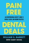 Pain Free Dental Deals: An Entrepreneurial Dentist's Guide To Buying, Selling, and Merging Practices Cover Image